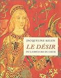 echange, troc Jacqueline Kelen - Le désir ou la brûlure du coeur