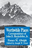 img - for Worthwhile Places: Correspondence of John D. Rockefeller Jr. and Horace Albright book / textbook / text book