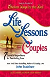 Chicken Soup's Life Lessons for Couples: 7 Essential Ingredients for Everlasting Love (Chicken Soup for the Soul) (0757303161) by Canfield, Jack