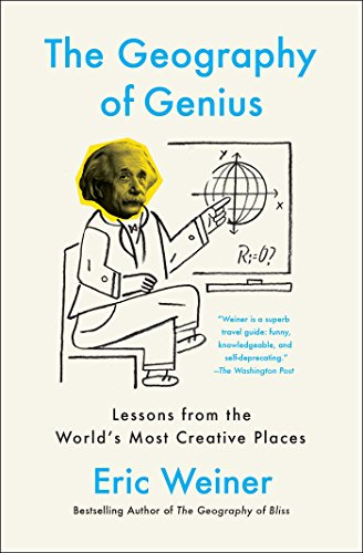 the-geography-of-genius-lessons-from-the-worlds-most-creative-places