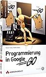 Programmierung in Google Go: Einstieg, Beispiele und professionelle Anwendung (Open Source Library)
