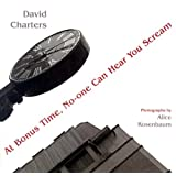 At Bonus Time, No-one Can Hear You Screamby David Charters