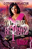 Two Times Betrayed (G Street Chronicles Presents)