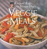 Veggie Meals: Rachael Ray's 30-Minute Meals (189110506X) by Ray, Rachael