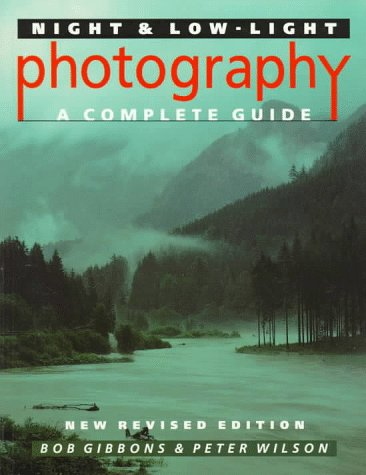 Night And Low-Light Photography: A Complete Guide, Bob Gibbons, Peter Wilson