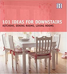 101 Ideas for Downstairs: Kitchen, Dining Rooms, Living Rooms