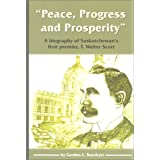 Peace, Progress & Prosperity: A Biography of Saskatchewan's First Premier, T. Walter Scottby GORDON L. BARNHART