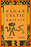 Pagan Celtic Britain (Biography & Memoirs) (0094723303) by Ross, Anne