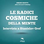 Le radici cosmiche della mente: Intervista a Stanislav Grof | Simone Bedetti