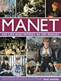 img - for Manet: His Life and Work in 500 Images: An Illustrated Exploration Of The Artist, His Life And Context, With A Gallery Of 300 Of His Greatest Works book / textbook / text book