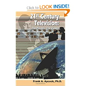 21st Century Television: The Players, The Viewers, The Money Frank A. Aycock Ph.D.