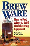 Brew Ware: How to Find, Adapt &amp; Build Homebrewing Equipment