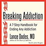 Breaking Addiction: A 7-Step Handbook for Ending Any Addiction | Lance M. Dodes