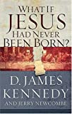 What if Jesus Had Never Been Born? (078527040X) by D. James Kennedy