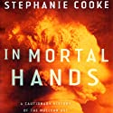 In Mortal Hands: A Cautionary History of the Nuclear Age Audiobook by Stephanie Cooke Narrated by Erik Davies