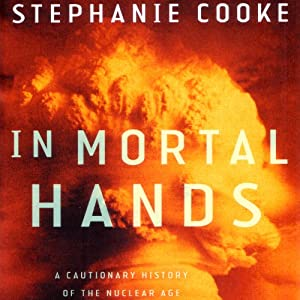 In Mortal Hands: A Cautionary History of the Nuclear Age | [Stephanie Cooke]