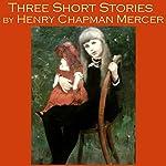Three Short Stories by Henry Chapman Mercer | Henry Chapman Mercer