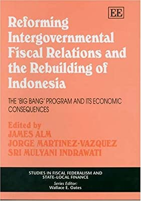 Reforming Intergovernmental Fiscal Relations And The Rebuilding of Indonesia: The