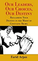 Our Leaders, Our Choices, Our Destiny: Reclaiming Your Destiny In The Midst Of Confusing Brawl