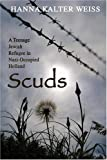 Scuds: A Teenage Jewish Refugee in Nazi-occupied Holland (1932687688) by Weiss, Hanna Kalter