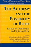 img - for The Academy and the Possibility of Belief: Essays on Intellectual and Spiritual Life (Critical Education and Ethics) book / textbook / text book
