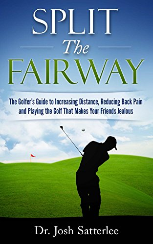 Split the Fairway: The Golfer's Guide to Increasing Distance, Reducing Back Pain and Playing the Golf That Makes...