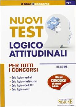 Nuovi test logico-attitudinali. Per tutti i concorsi: Edizioni