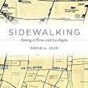 Sidewalking: Coming to Terms with Los Angeles Audiobook by David Ulin Narrated by LJ Ganser