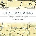 Sidewalking: Coming to Terms with Los Angeles Hörbuch von David Ulin Gesprochen von: LJ Ganser