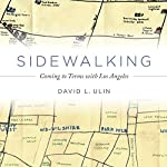 Sidewalking: Coming to Terms with Los Angeles | David Ulin