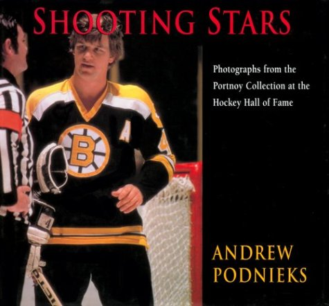 Shooting Stars: Photographs from the Portnoy Collection at the Hockey Hall of Fame, Andrew Podnieks
