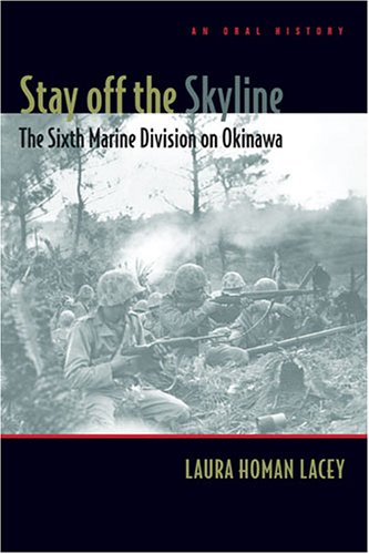 Stay Off the Skyline: The Sixth Marine Division on Okinawa: An Oral History