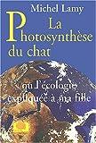 echange, troc Michel Lamy - La photosynthèse du chat ou l'écologie expliquée à ma fille