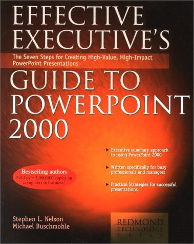 Effective Executive's Guide to PowerPoint 2000: The Seven Steps to Creating High-Value, High-Impact PowerPoint Presentat