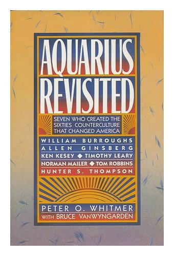 Aquarius Revisited: Seven Who Created the Sixties Counterculture That Changed America : William Burroughs, Allen Ginsberg, Ken Kesey, Timothy Leary,, Whitmer, Peter O.; Vanwyngarden, Bruce