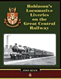 John Quick Robinson's Locomotive Liveries on the Great Central Railway