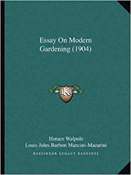 walpole essay Walpole was tutored at home before entering eton college in 1727, and then on to king's college he published his essay on modern gardening (1780).