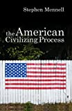 The American Civilizing Process (0745632092) by Mennell, Stephen