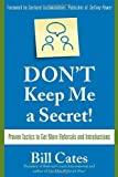 img - for By Bill Cates Don't Keep Me A Secret: Proven Tactics to Get Referrals and Introductions (1st Edition) book / textbook / text book