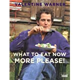 What to Eat Now: More Please!by Valentine Warner