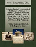 Aviation Capital, Incorporated, Petitioner, v. William J. Pedrick, Collector of Internal Revenue, Second District of New York. U.S. Supreme Court Transcript of Record with Supporting Pleadings