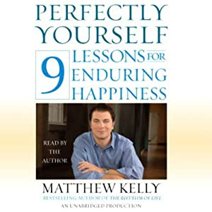 Perfectly Yourself: 9 Lessons for Enduring Happiness | [Matthew Kelly]