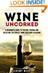 Wine Uncorked: A Beginner's Guide to...