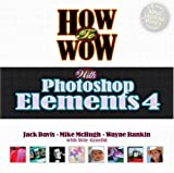 How to Wow with Photoshop Elements 4 (0321375823) by Davis, Jack