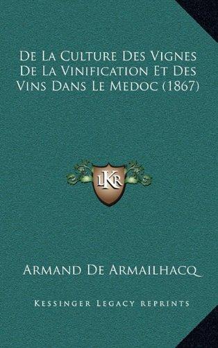 De La Culture Des Vignes De La Vinification Et Des Vins Dans Le Medoc (1867)  [De Armailhacq, Armand] (Tapa Dura)