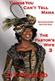 Things you Cant Tell Mama - The Pastors Wife 3 (Microwave Fiction - Quick Hot Done)