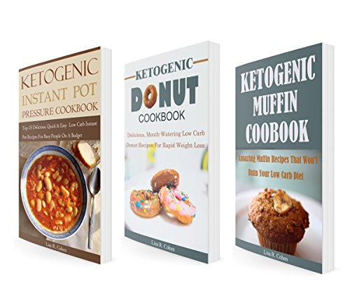 Ketogenic Pressure Cooker Recipes Box Set (3 in 1): Delicious Low Carb Instant Pot Pressure Cooker, Low Carb Donut, Low Carb Muffins Recipes (Instant Pot Pressure Cooker) by Lisa R. Cohen