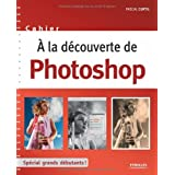 A la d�couverte de Photoshop : Sp�cial grands d�butants !par Pascal Curtil