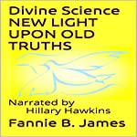 Divine Science: New Light Upon Old Truths | Fannie B. James