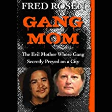 Gang Mom: The Evil Mother Whose Gang Secretly Preyed on a City Audiobook by Fred Rosen Narrated by Matt Patterson